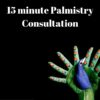15 minute Palmistry Consultation